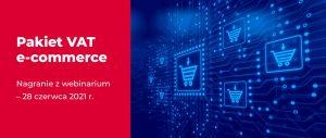 Zmiany dotyczące VAT w handlu elektronicznym – obejrzyj webinarium